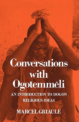 Conversations With Ogotemmeli By Griaule, M./ Dieterlen, Germaine (INT)